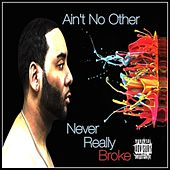 Never Really Broke by Ain't No Other