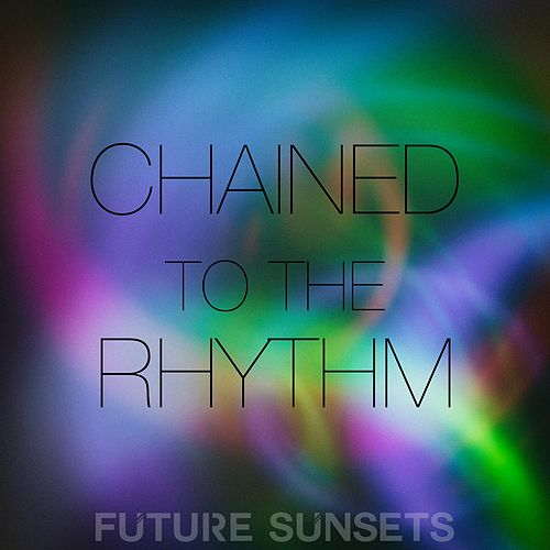 Chained to the Rhythm de Future Sunsets