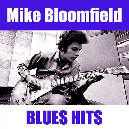 Play & Download Blues Hits by Mike Bloomfield | Napster