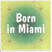 Born In Miami by Various Artists