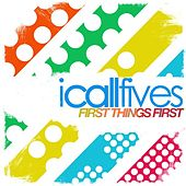 Play & Download First Things First by I Call Fives | Napster