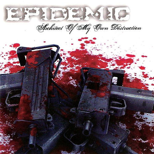 Architect of my own Destruction by Epidemic