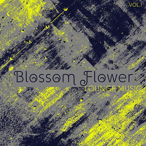 Blossom Flower Lounge Music, Vol. 1 by Various Artists