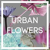 Urban Flowers Deep House, Vol. 1 by Various Artists