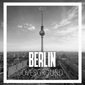 Play & Download Berlin Overground, Vol. 1 - Tech House by Various Artists | Napster