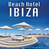 Play & Download Beach Hotel Ibiza - Sunset Club Cafe Lounge Chillout Sessions del Mar by Various Artists | Napster