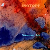 Some Time Ago by Isotope