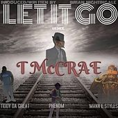 Let It Go (Remix) [feat. Phenom, Tiddy da Great & Mann E Styles] by T. McCrae