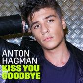 Kiss You Goodbye by Anton Hagman