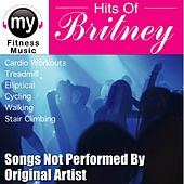 Hits Of Britney (Non-Stop Mix for Walking, Jogging, Elliptical, Stair Climber, Treadmill, Biking, Exercise) by My Fitness Music