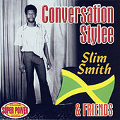 Conversation Stylee - Slim Smith & Friends by Various Artists