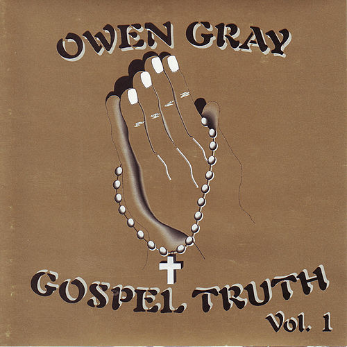 Play & Download Gospel Truth Vol.1 by Owen Gray | Napster