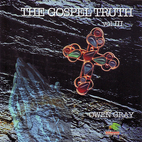 Play & Download The Gospel Truth Vol.3 by Owen Gray | Napster