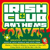 Play & Download Irish Club Anthems - Greatest Hits Collection by Various Artists | Napster