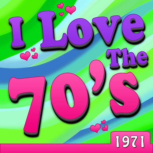 Play & Download I Love The 70's - 1971 by Various Artists | Napster