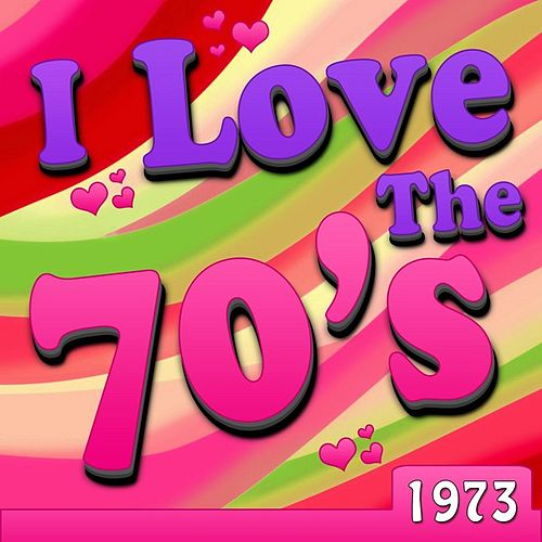 Play & Download I Love The 70's - 1973 by Various Artists | Napster