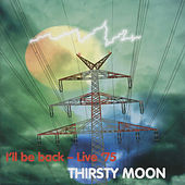 Play & Download I'll Be Back - Live '75 by Thirsty Moon | Napster