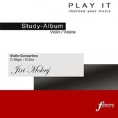 Play & Download PLAY IT - Study-CD for Violin: Jiri Mokry, Concertino in G, G major / G-Dur by Various Artists | Napster