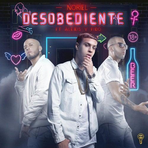 Desobediente (feat. Alexis Y Fido) de Noriel