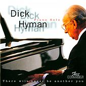 Play & Download There Will Never Be Another You (Piano Solo) by Dick Hyman | Napster