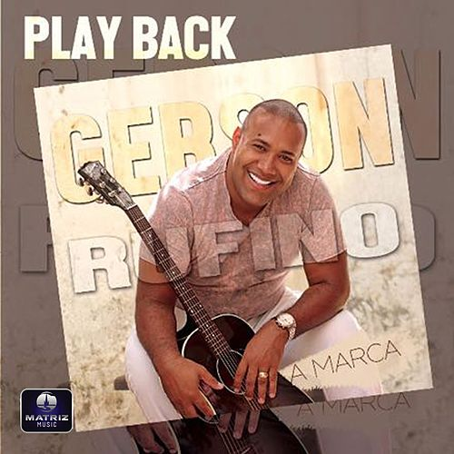 A Marca (Playback) de Gerson Rufino
