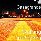 Play & Download Walking in Rhythm by Phil Casagrande | Napster