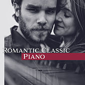 Romantic Classic Piano – Classic Music, Background for Dinner, Romantic Piano, Family Dinner by Piano Love Songs