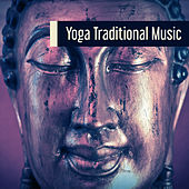 Play & Download Yoga Traditional Music – Spiritual Sounds of Nature, Deep Meditation, Yoga Music, Zen, Chakra by Asian Traditional Music | Napster