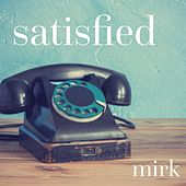 Satisfied by Mirk