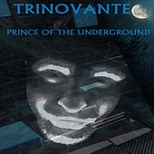 Play & Download Prince Of The Underground by TRiNoVaNTe | Napster