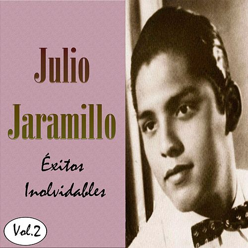 Julio Jaramillo - Éxitos Inolvidables, Vol. 2 by Julio Jaramillo
