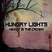 Play & Download Heavy Is the Crown by Hungry Lights | Napster