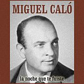 Play & Download La Noche Que Te Fuiste by Miguel Caló | Napster