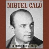 La Noche Que Te Fuiste by Miguel Caló