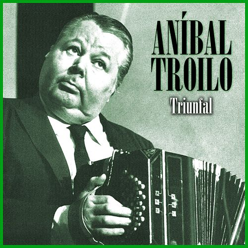 Play & Download Triunfal by Anibal Troilo | Napster