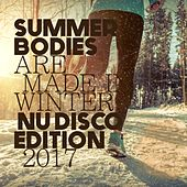 Summer Bodies Are Made in Winter: Nu Disco Edition 2017 by Various Artists