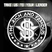 Take Us to Your Leader - Single by The Rich and Famous