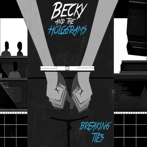 Breaking Ties by Becky and the Holograms
