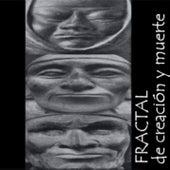 De Creacion y Muerte by Fractal