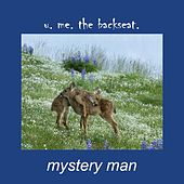 Play & Download U. Me. The Backseat. by Mystery Man | Napster