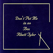Don't Put Me In No Box by Rhett Tyler