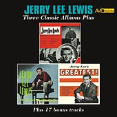 Three Classic Albums Plus (Jerry Lee Lewis / Jerry Lee Lewis and His Pumping Piano / Jerry Lee's Greatest) [Remastered] by Jerry Lee Lewis