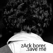 Save Me by Zack Borer