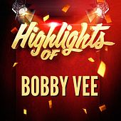 Highlights of Bobby Vee von Bobby Vee
