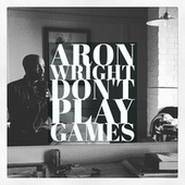 Play & Download Don't Play Games by Aron Wright | Napster