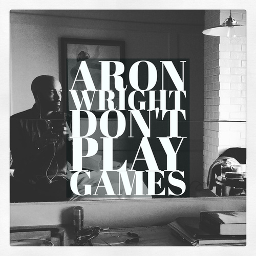 Don't Play Games by Aron Wright