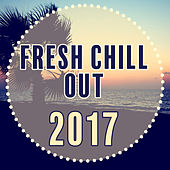 Fresh Chill Out 2017 - New Hits of Chill Out Music, Deep Chill, Relaxed Chill by Top 40