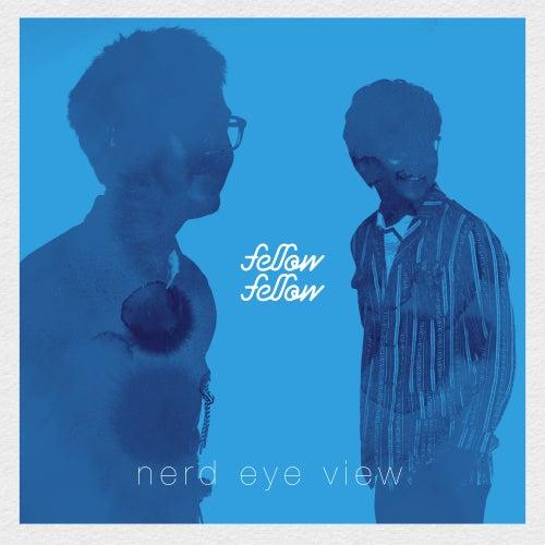 Nerd Eye View by Fellow Fellow