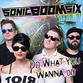 Play & Download Do What You Wanna Do by Sonic Boom Six | Napster