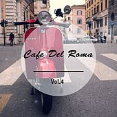 Cafe Del Roma, Vol. 4 (Fresh Brewed Italian Coffee Tunes) by Various Artists